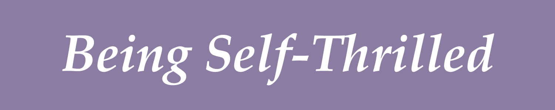 Being Self-Thrilled
